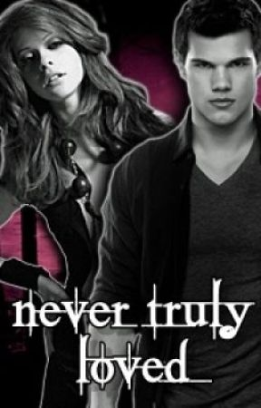 Never Truly Loved (Jacob Black)[Sequel to She Will Be Loved] by haemiwrites