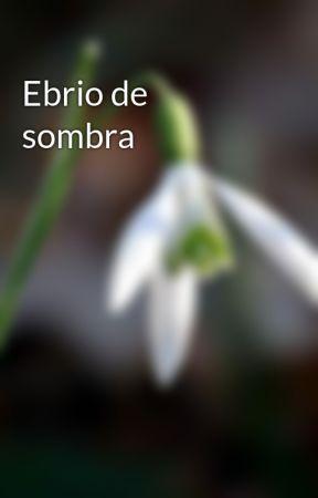 Ebrio de sombra by Lux_Lucis99
