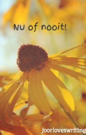 Nu of nooit! by joorloveswriting