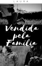 VENDIDA PELA FAMÍLIA ( em completo) by laura2842838