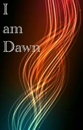 I am Dawn [UNDER EDITING] by Riverbed