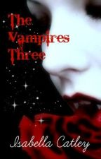 The Vampires Three by Cloudy-Looking-Woods