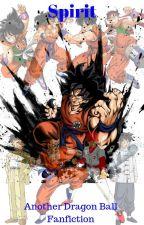 Spirit - Another Dragon Ball Fanfiction by LeoValdez5650