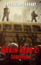 Brain dead 2: Survivors by Frozenemptyheart