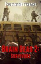 Brain dead 2: Survivors by Frozenemptyheart