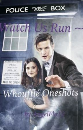 Watch Us Run ~ Whoufflé Oneshots by AngelFlo12
