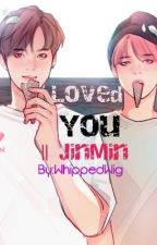 Loved You || JinMin by WhippedWig