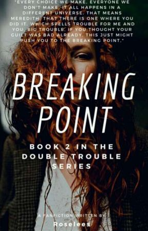 Breaking Point {Sequel To Double Trouble} by Roselees