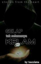 Gelap Tak Selamanya Kelam (Tamat) by KingLeephan