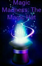 Magic Madness: The Magic Hat (COMPLETED) by AddictWithAPen1001