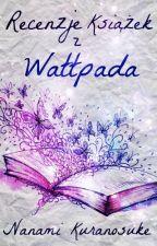 Recenzje książek z Wattpada X by nanamikuranosuke