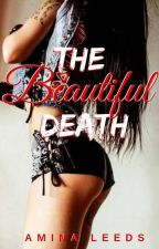 The Beautiful Death (Complete✔) by aminaleeds13