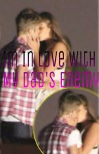 I'm In Love With My Dad's Enemy(Justin Bieber Fanfiction) by YaraJB