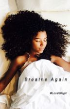 Breathe again  by local90sgirl