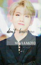 Don't Leave Me (Baekhyun X Reader) by Minaaa6393