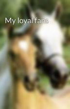 My loyal fans by Horsecrazy7