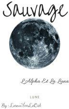Sauvage ~ L'Alpha Et La Luna by LesYeuxVersLeCiel