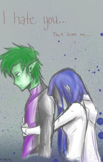 I Hate You...Don't Leave Me.(BBRAE Teen Titans)
