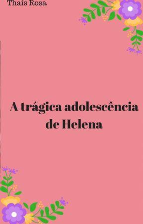 A Trágica Adolescência de Helena by Thaisrmartins