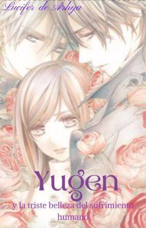 Yugen: y la triste belleza del sufrimiento humano.💍 by Lucifer_de_Arhya