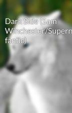 Dark Side (Sam Winchester/Supernatural fanfic) by galaxythetimelady