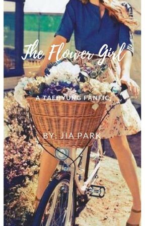 The Flower Girl (A Taehyung Fan-Fiction (The Trio Series)) by neverstopdreaming522