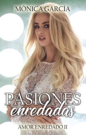 Pasiones Enredadas (Amor Enredado 2) by MnicaGarcaSaiz