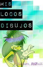 ♡Mis Locos Dibujos♡ by XxKaro_5213xX