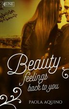 Beauty Feelings: Back To You  by PaolaAquino778