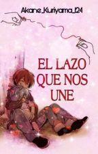 ♡ EL LAZO QUE NOS UNE♡ by Akane_Kuriyama_124