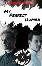 My Perfect Human || David 8 X Reader || by XX_WereAllMadHere_XX
