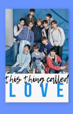 This Thing Called 'Love' {Wanna-One Fanfic} by AriaNerd