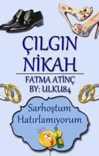 ÇILGIN NİKAH (Tamamlandı) by fatmaatinc