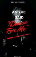 """And He Said, """"Dance for Me"""" - A BTS Story by Navent_"""