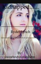 Kidnaped......... Rydel Lynch Story  by sweeteststorieshere