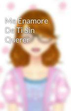 Me Enamore De Ti Sin Querer by yandere_rinkagamine