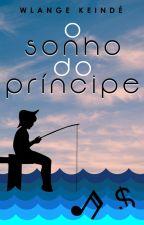 O sonho do príncipe (um conto) by wlangekeinde