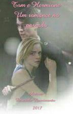 Tom e Hermione - Um romance no passado by francielepelaleitura