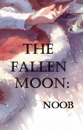 The Fallen Moon : Noob by Saul0k