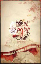 [ĐM] [Edit] Tu Tiên Chi Ma Thể + Tiên Ma Thể Sư Tôn Thiên - Nam Chi by macvothann