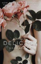 Delicacy ✔️ {editing} by rrosebudd
