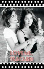 Love Me, Teacher! (Rastro Fanfic Story)  by aellebannaecudrag