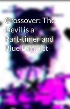 Crossover: The Devil is a Part-timer and Blue Exorcist by ToukaOrihara