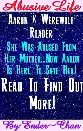 AaronxWerewolf!Reader ~ Abusive Life by EnderCantDraw