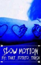 • Slow Motion • by That_Potato_Trash