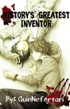 History's Greatest Inventor by QuinNefertari