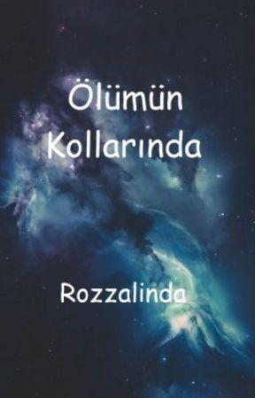 ÖLÜMÜN KOLLARINDA by rozzalinda