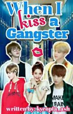 When I Kiss A Gangster by kyeopta_ash