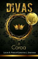 Divas - A Coroa (Em Revisão) by LBPires
