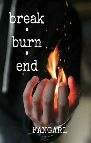 break • burn • end